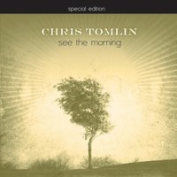 See The Morning - Special Edition — Chris Tomlin