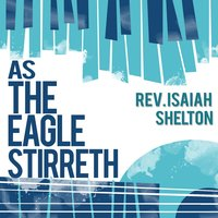 As the Eagle Stirreth — Rev. Isaiah Shelton