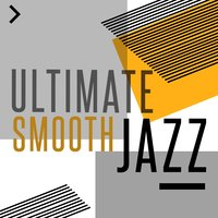 Ultimate Smooth Jazz — Chill Jazz Masters, Smooth Jazz & Smooth Jazz All-Stars, Chill Jazz Masters|Smooth Jazz & Smooth Jazz All-Stars