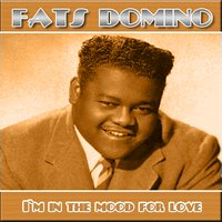 I'm in the Mood for Love — Fats Domino