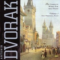 Dvorak - Complete Works for Solo Piano; Vol. 1 — Inna Poroshina