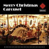 Merry Christmas Carousel — Irving Berlin