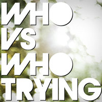 Trying — Who vs Who