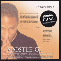 I Never Knew/Cast Your Burdens — Apostle G./Atoned