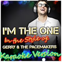 I'm the One (In the Style of Gerry & The Pacemakers) — Ameritz - Karaoke