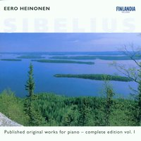 Sibelius : Published Original Works for Piano - Complete Edition Vol. 1 — Eero Heinonen, Heinonen, Eero (piano), Ян Сибелиус