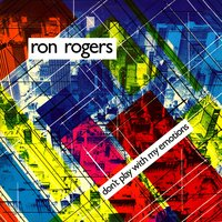 Don't Play With My Emotions — Ron Rogers
