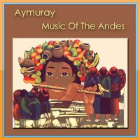 Aymuray - Music Of The Andes — Aymuray