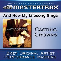 And Now My Lifesong Sings — Casting Crowns