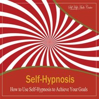 Self-Hypnosis:  How to Use Self-Hypnosis to Achieve Your Goals — Self Help Audio Center