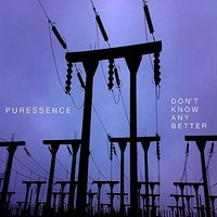 Don't Know Any Better — Puressence