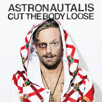Cut the Body Loose — Astronautalis