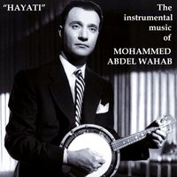 Hayatι: The Instrumental Music Of — Mohammed Abdel Wahab