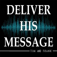 Deliver His Message — Tim and Frank