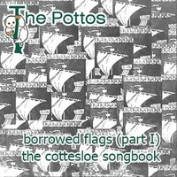 Borrowed Flags Part I - The Cottesloe Songbook — THE POTTOS