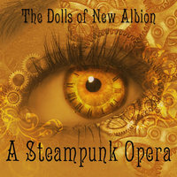 The Dolls of New Albion: a Steampunk Opera — Paul Shapera
