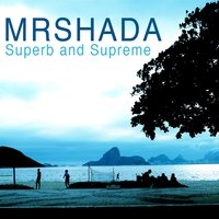 Superb & Supreme — MrShada, Monsieur De Shada, Monsieur Shada