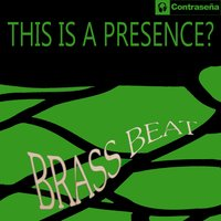 Brass Beat — This Is A Presence?