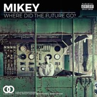 Where Did the Future Go? — Mikey