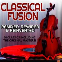 Classical Fusion - Remixed, Rewired & Reinvented - 50 Classics Including the Original Masters — сборник