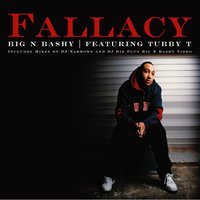 Big 'n Bashy — Fallacy, Tubby T
