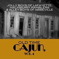 Old Time Cajun, Vol. 4 — Hackberry Ramblers, Jolly Boys Of Lafayette, Alley Boys Of Abbeville, Jolly Boys Of Lafayette, Hackberry Ramblers & Alley Boys Of Abbeville