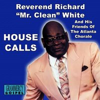 House Calls — & His Friends of Atlanta Chorale, Rev. Richard Mr. Clean White, Rev. Richard Mr. Clean White, & His Friends of Atlanta Chorale