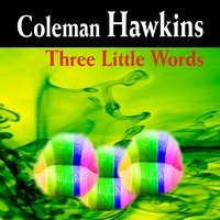 Three Little Words — Coleman Hawkins