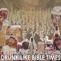 Drunk Like Bible Times — Dear and the Headlights