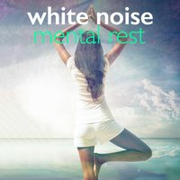 White Noise: Mental Rest — Natural White Noise for Babies, Natrue White Noise, White Noise Meditation, White Noise Meditation|Natrue White Noise|Natural White Noise for Babies
