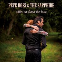 Rollin On Down the Lane — PETE ROSS & THE SAPPHIRE