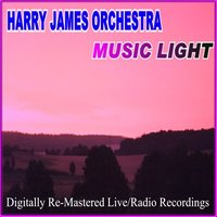 Music Light — Harry James and His Orchestra