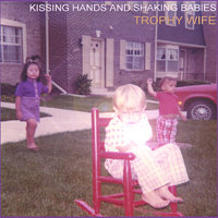 Kissing Hands And Shaking Babies — Trophy Wife