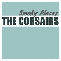 Smoky Places — The Corsairs