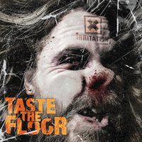 Taste the Floor — Irritation