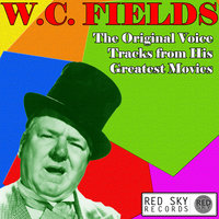 The Original Voice Tracks from His Greatest Movies — W.C. Fields