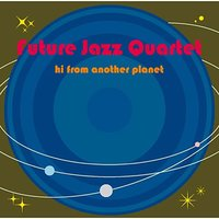 hi,from another planet — FUTURE JAZZ QUARTET