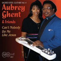 Can't Nobody Do Me Like Jesus — Aubrey Ghent & Friends