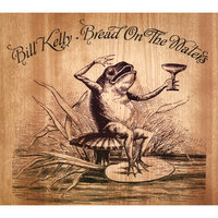 Bread On The Waters — Bill Kelly
