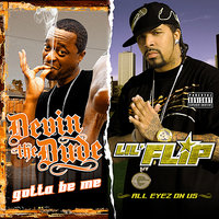 Gotta Be Me / All Eyez on Us — Devin The Dude, Lil' Flip