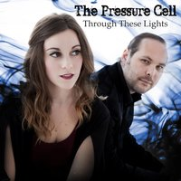 Through These Lights — The Pressure Cell