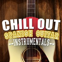 Chill out Spanish Guitar Instrumentals — Instrumental Guitar Music, Acoustic Spanish Guitar, Ultimate Guitar Chill Out, Ultimate Guitar Chill Out|Acoustic Spanish Guitar|Instrumental Guitar Music