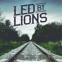 A Long Time Coming — Led By Lions