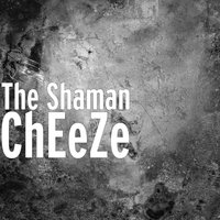ChEeZe — The Shaman