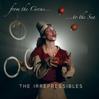 From The Circus To The Sea — The Irrepressibles