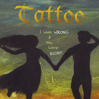 I Was Wrong and You Were Right — Tattoo
