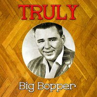 Truly Big Bopper — Big Bopper