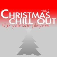 Christmas Chill Out Volume Two — The Yuletide Players
