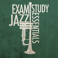 Exam Study Jazz Essentials — Dinner Jazz, Smooth Jazz Sexy Songs|Dinner Jazz|Exam Study Soft Jazz Music, Smooth Jazz Sexy Songs, Exam Study Soft Jazz Music