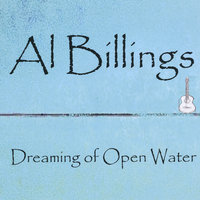 Dreaming Of Open Water — Al Billings